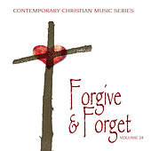 Contemporary Christian Music Series: Forgive & Forget, Vol. 24 by Various Artists