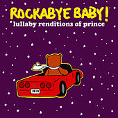 Rockabye Baby! Lullaby Renditions of Prince by Rockabye Baby!