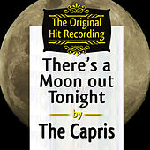 The Original Hit Recording - There's a Moon out tonight by The Capris