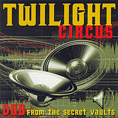 Dub From The Secret Vaults by Twilight Circus
