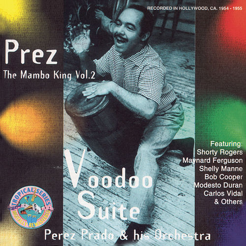 The Prez: The Mambo King, Vol. 2 by Perez Prado
