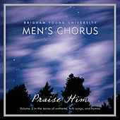 Praise Him by BYU Men's Chorus