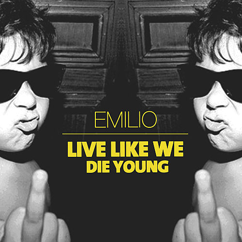 Live Like We Die Young by Emilio