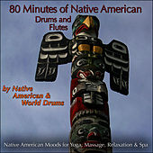 80 Minutes of Native American Drums & Flute (Native American Moods for Yoga, Massage, Relaxation & Spa) by Native American World Drums