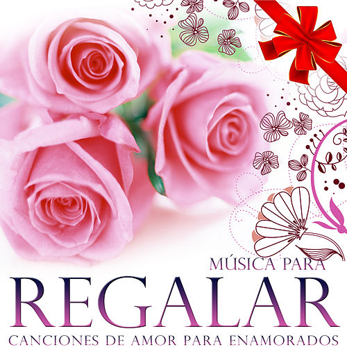 Música para Regalar. Canciones de Amor para Enamorados by Various Artists