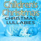 Children's Christmas (Christmas Lullabies) by Holiday Music Classics