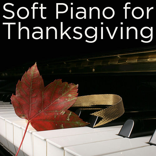 Soft Piano for Thanksgiving by Thanksgiving Piano Maestro