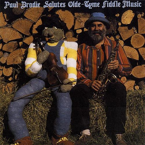 Paul Brodie Salutes Olde-Tyme Fiddle Music by Paul Brodie