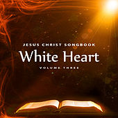 Jesus Christ Songbook: White Heart, Vol. 3 by Whiteheart