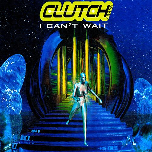 I Can't Wait by Clutch (House)