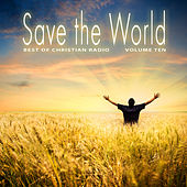 Best of Christian Radio: Save the World, Vol. 10 by Various Artists