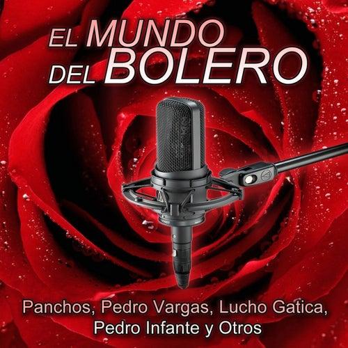 El Mundo del Bolero - Trío los Panchos - Vargas - Gatica - Infante Y Otros by Various Artists