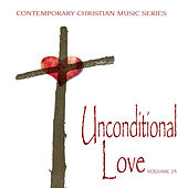 Contemporary Christian Music Series: An Unconditional Love, Vol. 25 by Various Artists