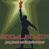 Goodlandia (Remastered) by Jerry Joseph And The Jackmormons