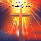 Christian Classics: Brotherly Love, Vol. 6 by Various Artists