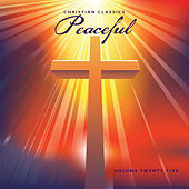 Christian Classics: Peaceful, Vol. 25 by Various Artists