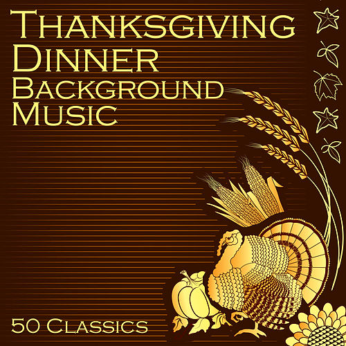 Thanksgiving Dinner Background Music: 50 Classics by Various Artists