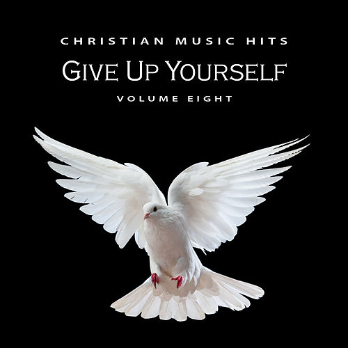 Christian Music Hits: Give Up Yourself, Vol. 8 by Various Artists