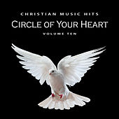 Christian Music Hits: Circle of Your Heart, Vol. 10 by Various Artists