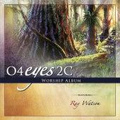O4eyes2c Worship Album by Ray Watson
