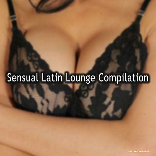 Sensual Latin Lounge Compilation by Various Artists