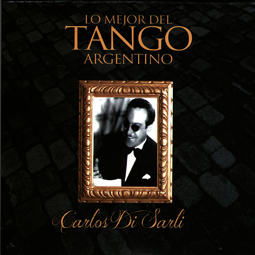 Lo Mejor del Tango Argentino: Carlos Di Sarli by Carlos DiSarli