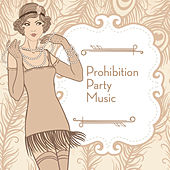 Prohibition Party Music by Various Artists