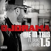 We In This 1.5 (feat. Drake and Future) von DJ Drama