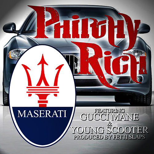 Maserati (feat. Gucci Mane & Young Scooter) by Philthy Rich