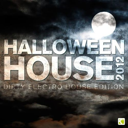 Halloween House 2012 (Dirty Electro House Edition) by Various Artists