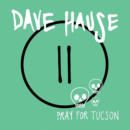 Pray For Tucson by Dave Hause