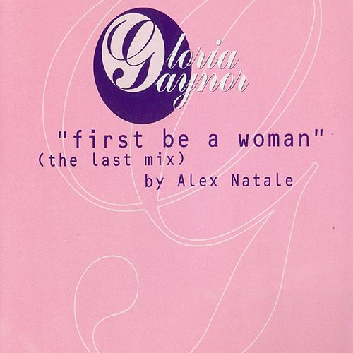 First Be a Woman by Gloria Gaynor