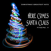 Christmas Greatest Hits: Here Comes Santa Claus, Vol. 3 by Various Artists
