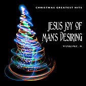 Christmas Greatest Hits: Jesu Joy of Man's Desiring, Vol. 6 by Various Artists