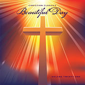 Christian Classics: Beautiful Day, Vol. 21 by Various Artists