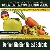 Denken Sie Sich Selbst Schlank (Deutschsprachige Version) by Binaural Beat Brainwave Subliminal Systems