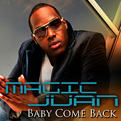 Baby Come Back (Single) by Magic Juan