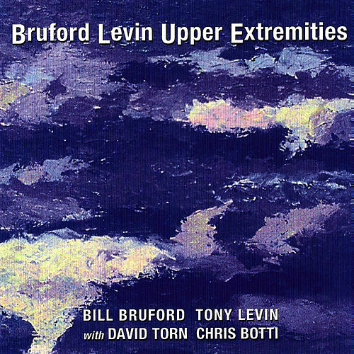 Bruford Levin Upper Extremities by Tony Levin
