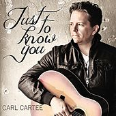 Just to Know You by Carl Cartee