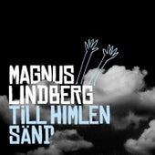 Till himlen sänd by Magnus Lindberg