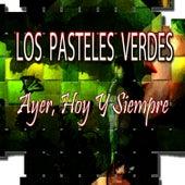 Ayer, Hoy y Siempre by Los Pasteles Verdes