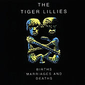 Births, Marriages and Deaths by The Tiger Lillies