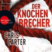 Der Knochenbrecher Gekürzte Fassung by Chris Carter (Hörbuch)