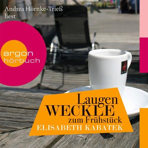 Laugenweckle zum Frühstück Gekürzte Fassung by Elisabeth Kabatek