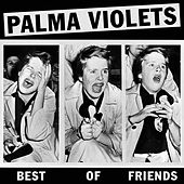 Best Of Friends/Last of the Summer Wine by Palma Violets