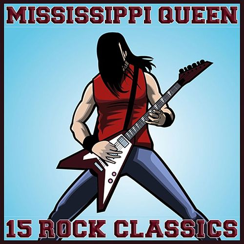 Mississippi Queen 15 Rock Classics by Various Artists