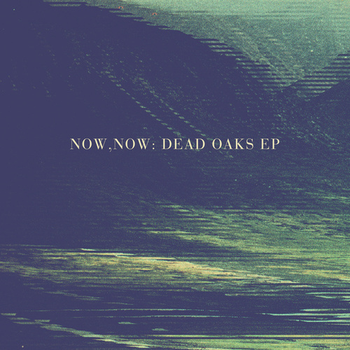 Dead Oaks EP by Now, Now