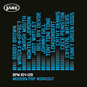 Body By Jake: Modern Pop Workout (BPM 104-128) by Various Artists