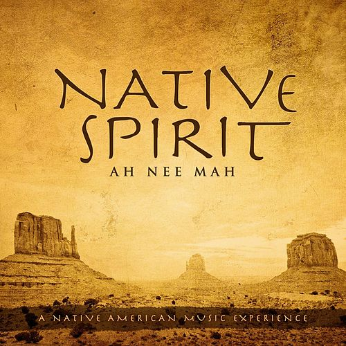 Native Spirit: A Native American Music Experience by Ah Nee Mah