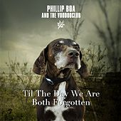 Til the Day We Are Both Forgotten by Phillip Boa & The Voodoo Club